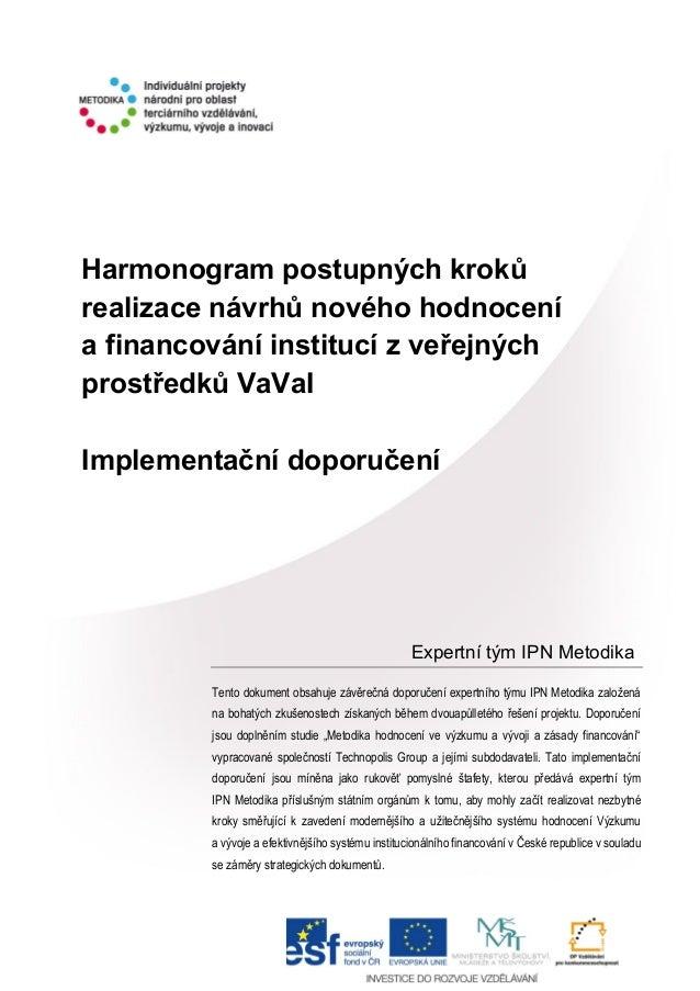 Harmonogram postupných kroků realizace návrhů nového hodnocení a financování institucí z veřejných prostředků VaVaI Implem...