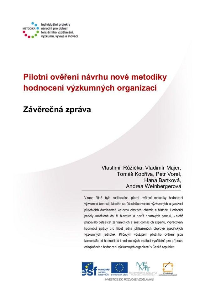 Pilotní ověření návrhu nové metodiky hodnocení výzkumných organizací Závěrečná zpráva V roce 2015 bylo realizováno pilotní...
