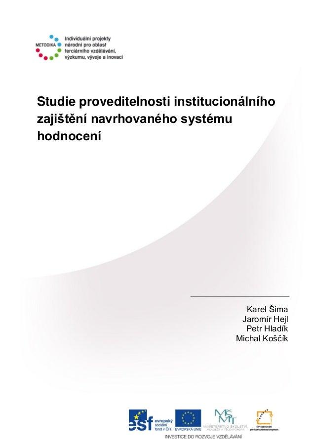 Studie proveditelnosti institucionálního zajištění navrhovaného systému hodnocení Karel Šima Jaromír Hejl Petr Hladík Mich...