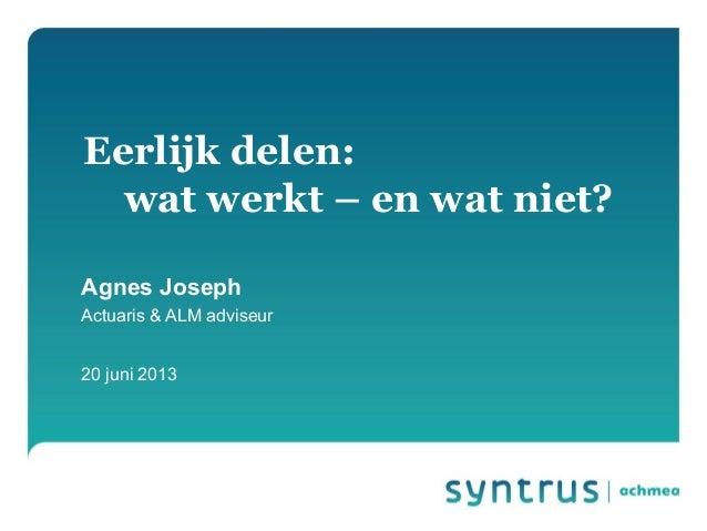 Agnes JosephActuaris & ALM adviseur20 juni 2013Eerlijk delen:wat werkt – en wat niet?