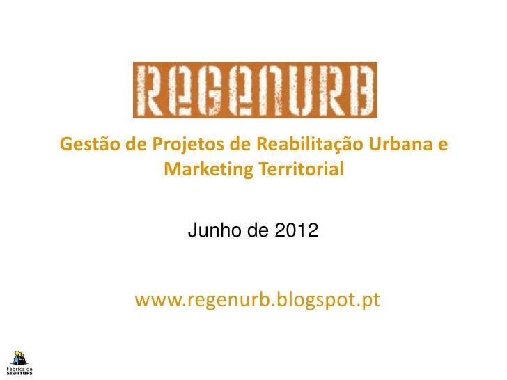 Gestão de Projetos de Reabilitação Urbana e                  Marketing Territorial                     Junho de 2012      ...