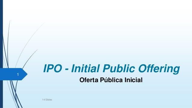 IPO - Initial Public Offering Oferta Pública Inicial 1 14 Slides