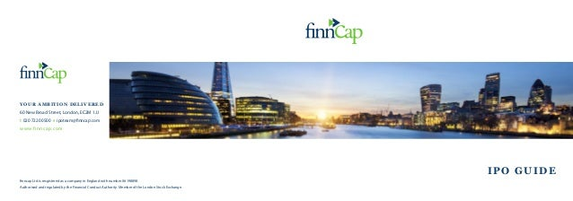 YOUR AMBITION DELIVERED 60 New Broad Street, London, EC2M 1JJ t: 020 7220 0500 e: ipoteam@finncap.com www.finncap.com finn...
