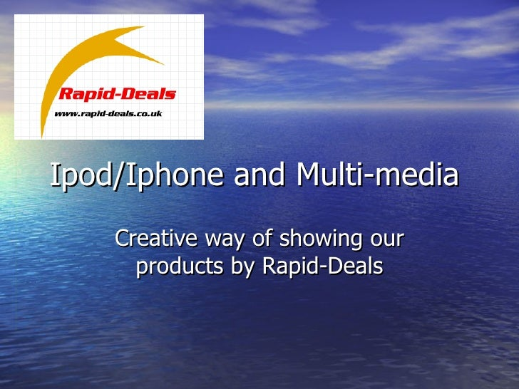 Ipod/Iphone and Multi-media  Creative way of showing our products by Rapid-Deals