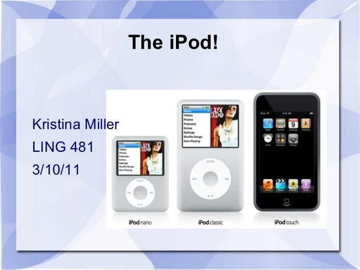 The iPod!  Kristina Miller LING 481 3/10/11