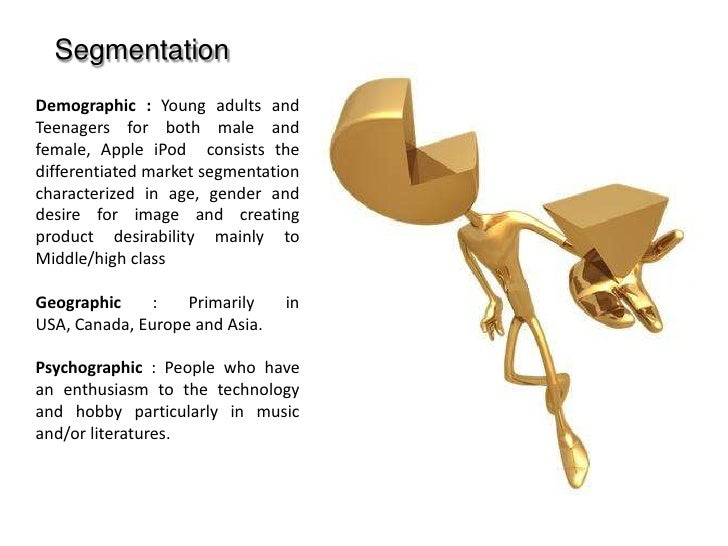 ipod psychographic segmentation Segmenting & targeting • psychographic segmentation • lifestyle, social class, and personality- • demographic for ipod nano 23-30 years.