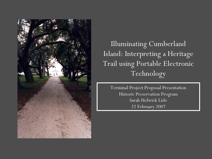 Illuminating Cumberland Island: Interpreting a Heritage Trail using Portable Electronic Technology Terminal Project Propos...
