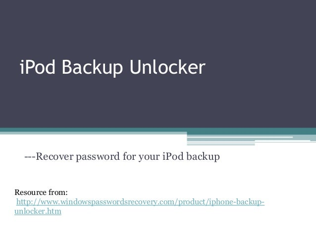 iPod Backup Unlocker ---Recover password for your iPod backup Resource from: http://www.windowspasswordsrecovery.com/produ...