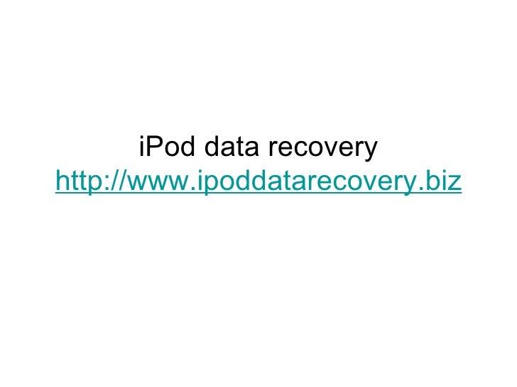 iPod data recovery http://www.ipoddatarecovery.biz