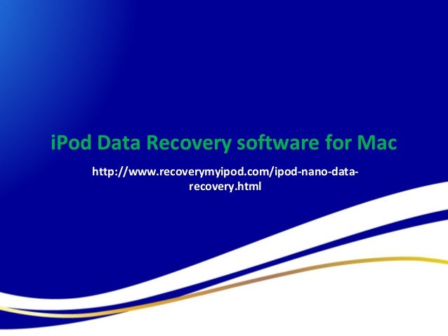 iPod Data Recovery software for Mac http://www.recoverymyipod.com/ipod-nano-datarecovery.html