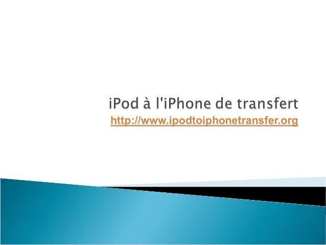  Quelles sont les caractéristiques de l'iPod à l'iPhone logiciel de transfert?  Est-il possible de transférer de la musi...