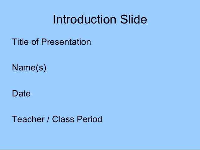 Introduction SlideTitle of PresentationName(s)DateTeacher / Class Period