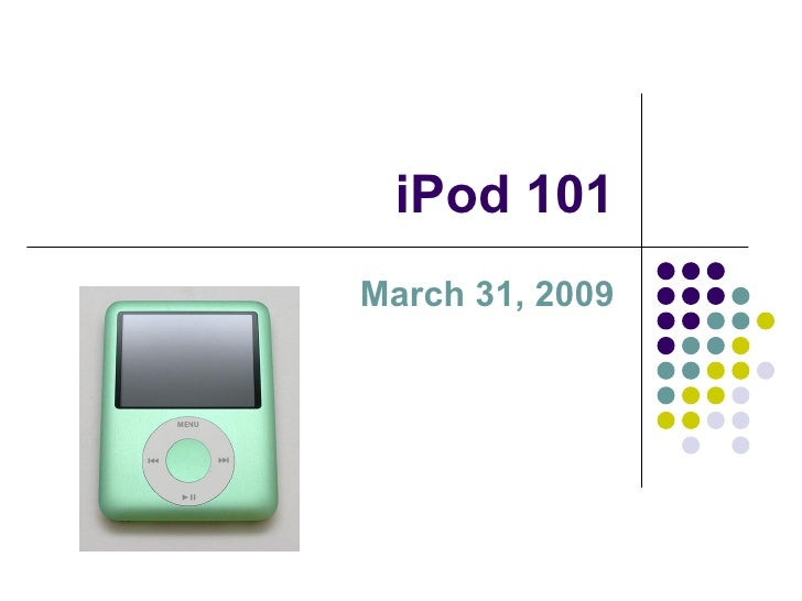 iPod 101 March 31, 2009