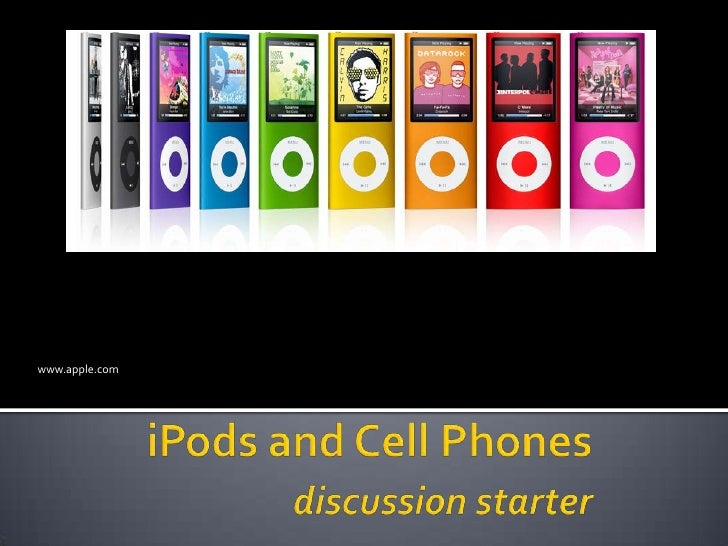 www.apple.com<br />iPods and Cell Phonesdiscussion starter<br />