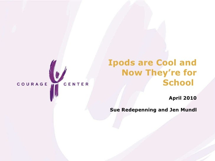 Ipods are Cool and Now They're for School  April 2010 Sue Redepenning and Jen Mundl