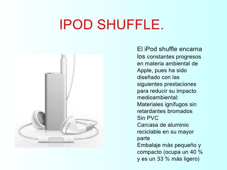 IPOD SHUFFLE. El iPod shuffle encarna los  constantes progresos en materia ambiental de Apple, pues ha sido diseñado con l...