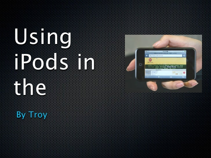 Using iPods in the By Troy