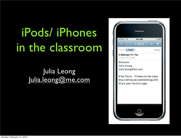 iPods/ iPhones               in the classroom                                    Julia Leong                             J...