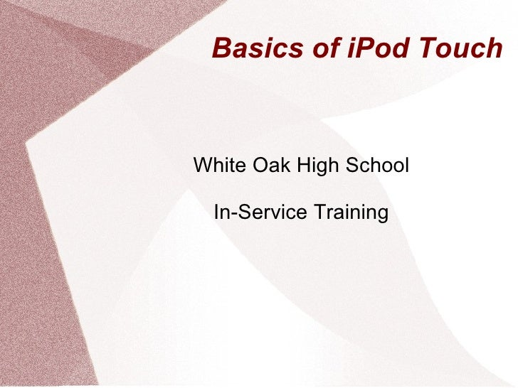 Basics of iPod Touch White Oak High School In-Service Training