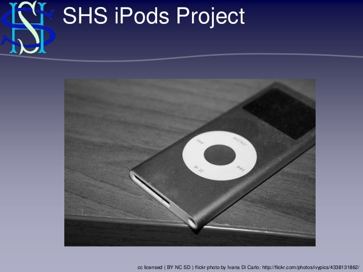 SHS iPods Project       cc licensed ( BY NC SD ) flickr photo by Ivana Di Carlo: http://flickr.com/photos/ivypics/43381318...