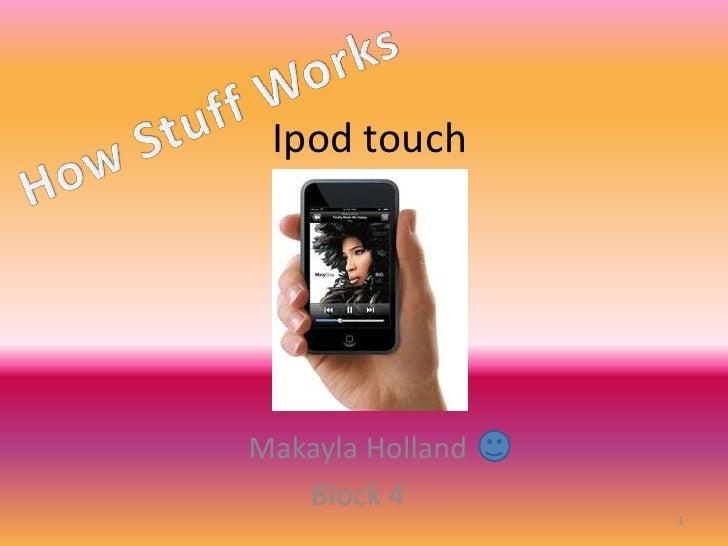 Ipod touch     Makayla Holland    Block 4                   1