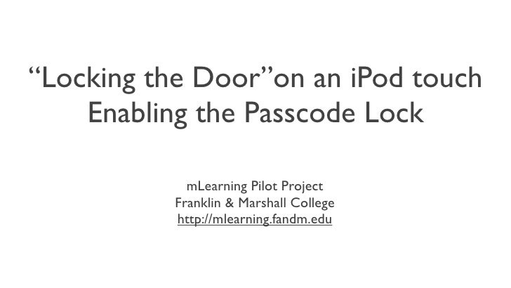 """""""Locking the Door""""on an iPod touch:     Enabling the Passcode Lock               mLearning Pilot Project            Frankl..."""