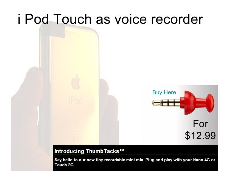 i Pod Touch as voice recorder For $12.99 Buy Here