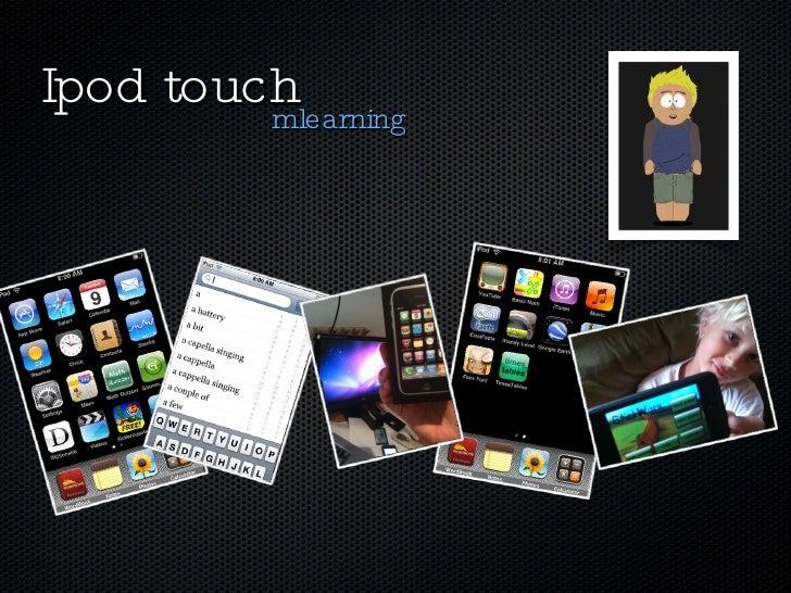 Ipod touch  <ul><li>mlearning </li></ul>