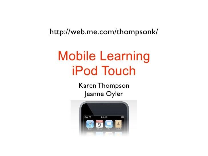 http://web.me.com/thompsonk/     Mobile Learning    iPod Touch        Karen Thompson         Jeanne Oyler