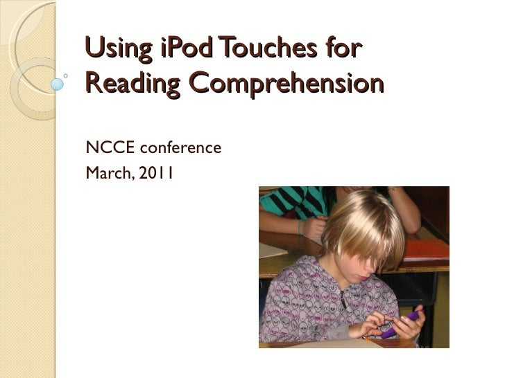 Using iPod Touches for Reading Comprehension <br />CEC conference<br />April 24, 2010<br />
