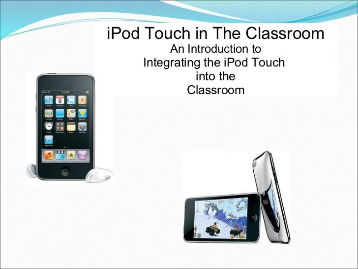 iPod Touch in The Classroom An Introduction to Integrating the iPod Touch  into the Classroom