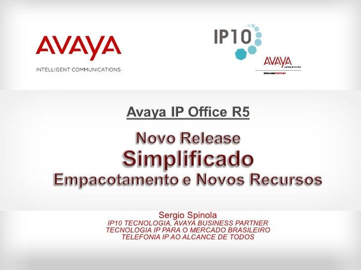 Sergio Spinola IP10 TECNOLOGIA, AVAYA BUSINESS PARTNER TECNOLOGIA IP PARA O MERCADO BRASILEIRO TELEFONIA IP AO ALCANCE DE ...