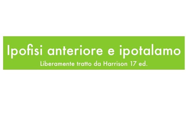 Ipofisi anteriore e ipotalamo      Liberamente tratto da Harrison 17 ed.