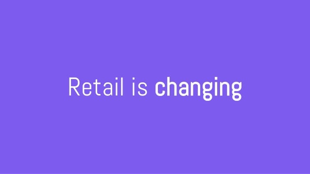 Retail is changing