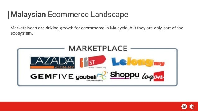 Marketplaces are driving growth for ecommerce in Malaysia, but they are only part of the ecosystem. Malaysian Ecommerce La...