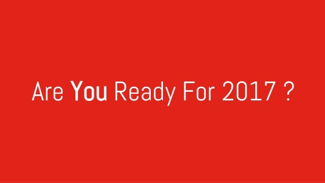 Are You Ready For 2017 ?