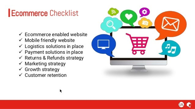Ecommerce Checklist  Ecommerce enabled website  Mobile friendly website  Logistics solutions in place  Payment solutio...