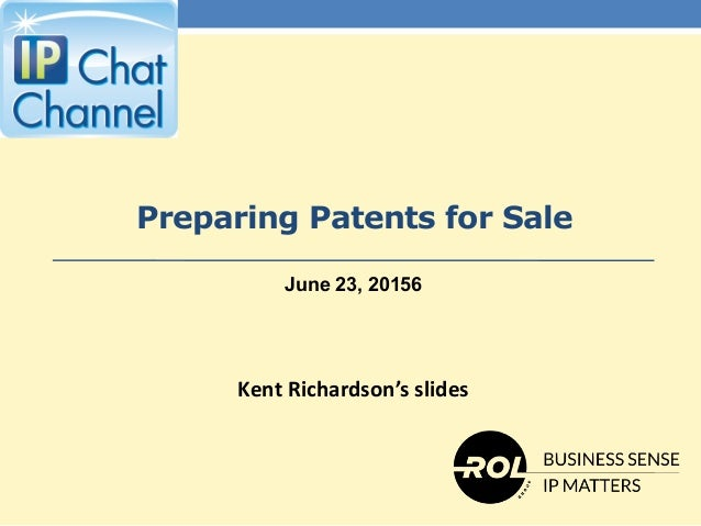 Preparing Patents for Sale Kent Richardson's slides June 23, 20156