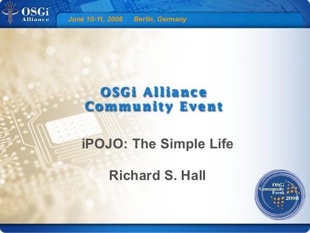 June 10-11, 2008 Berlin, Germany iPOJO: The Simple Life Richard S. Hall