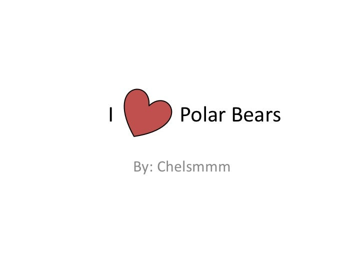 I             Polar Bears<br />By: Chelsmmm<br />