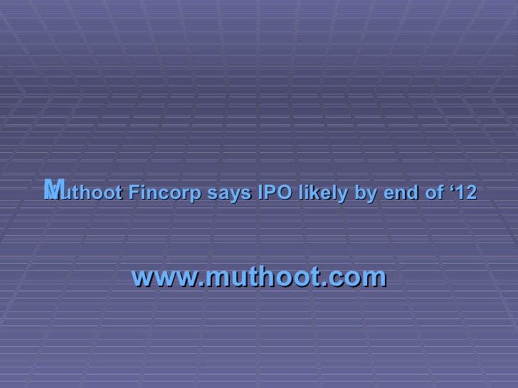 Muthoot Fincorp says IPO likely by end of '12  www.muthoot.com