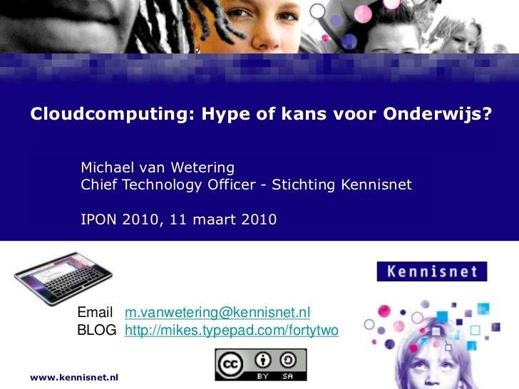 Cloudcomputing: Hype of kans voor Onderwijs?<br />Michael van Wetering<br />Chief Technology Officer - Stichting K...