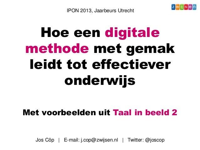 Hoe een digitale methode met gemak leidt tot effectiever onderwijs Met voorbeelden uit Taal in beeld 2 IPON 2013, Jaarbeur...