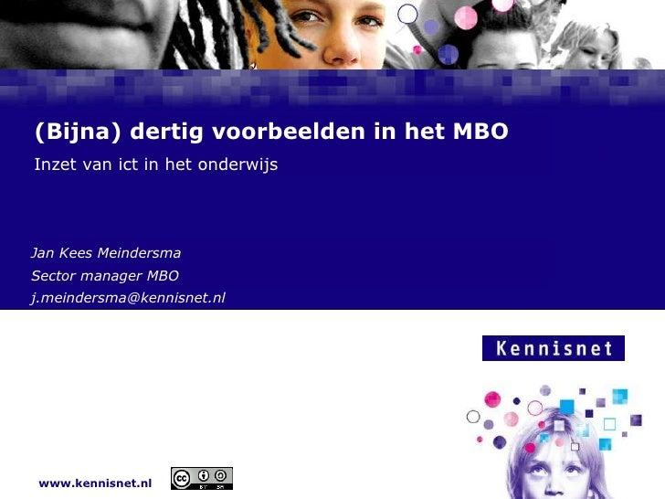 (Bijna) dertig voorbeelden in het MBO Inzet van ict in het onderwijs Jan Kees Meindersma Sector manager MBO [email_address]