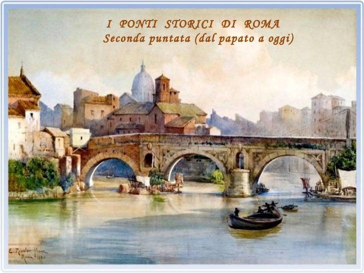 I PONTI STORICI DI ROMASeconda puntata (dal papato a oggi)