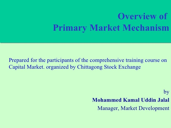 Overview of  Primary Market Mechanism Prepared for the participants of the comprehensive training course on Capital Market...