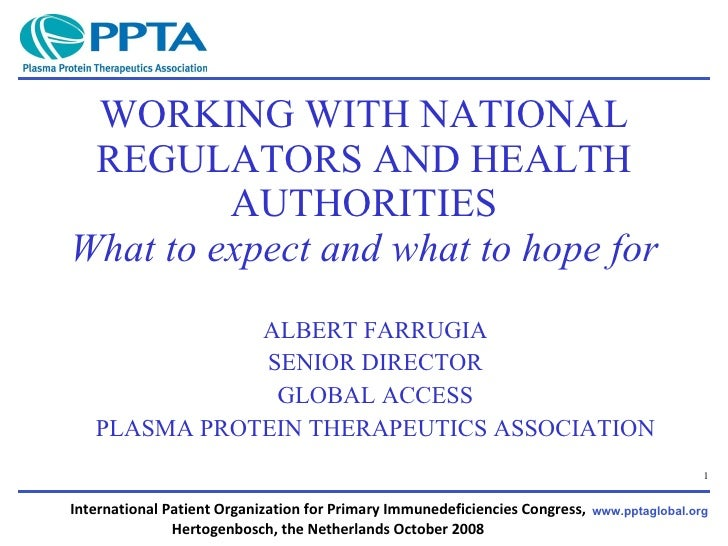 WORKING WITH NATIONAL REGULATORS AND HEALTH AUTHORITIES What to expect and what to hope for ALBERT FARRUGIA SENIOR DIRECTO...