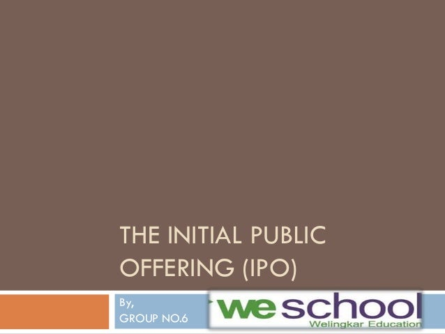 THE INITIAL PUBLIC OFFERING (IPO) By, GROUP NO.6