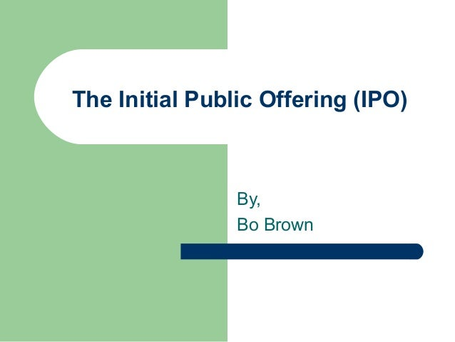 The Initial Public Offering (IPO)                By,                Bo Brown