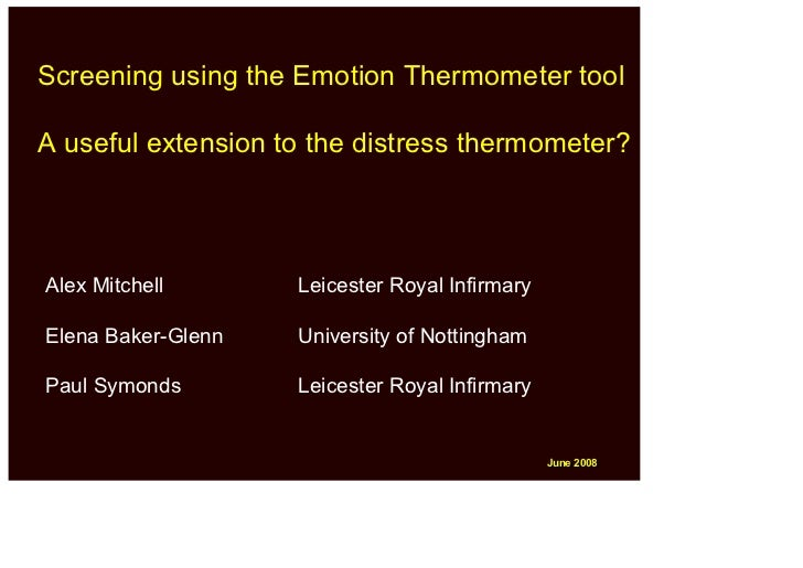 Screening using the Emotion Thermometer tool  A useful extension to the distress thermometer?    Alex Mitchell       Leice...